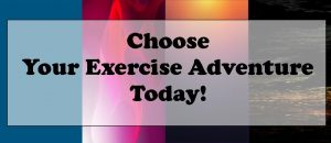 Choose Your Exercise Adventure Today Button